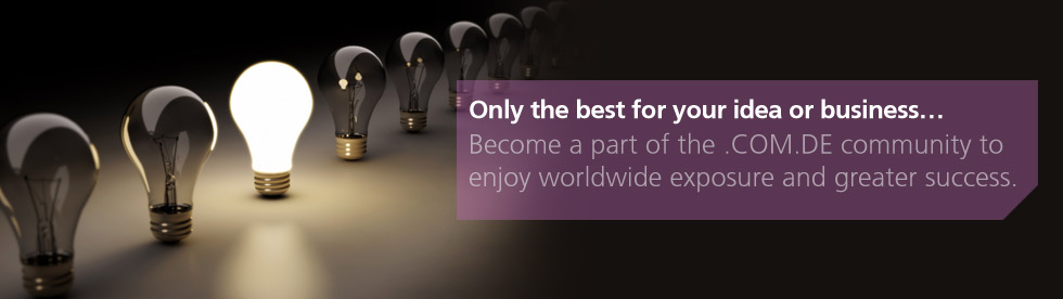 Only the best for your idea or business...Become a part of the .COM.DE community to enjoy worldwide exposure and greater success.